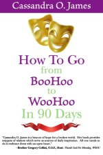 Get Your Copy of Cassandra's Book, How to Go from BooHoo to WooHoo in 90 Days